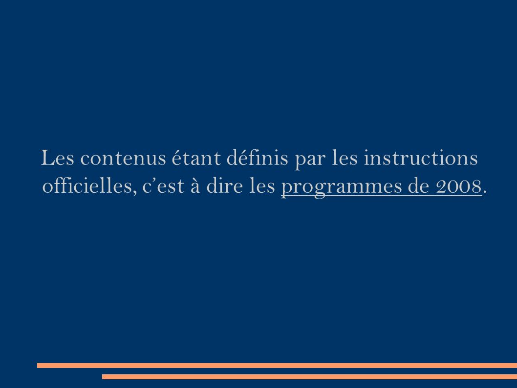 Les contenus étant définis par les instructions officielles, c'est à dire les programmes de 2008.