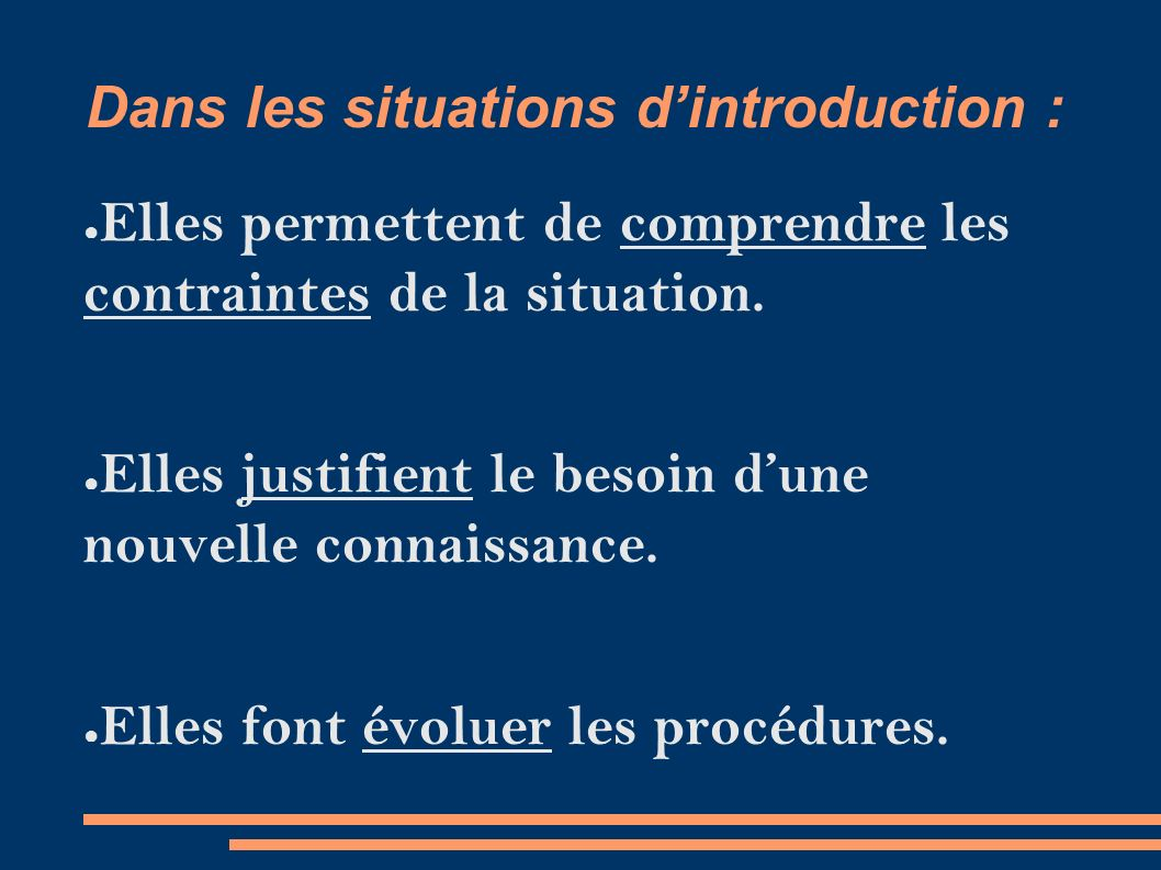 Dans les situations d'introduction : ● Elles permettent de comprendre les contraintes de la situation.