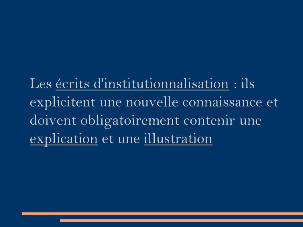 Les écrits d institutionnalisation : ils explicitent une nouvelle connaissance et doivent obligatoirement contenir une explication et une illustration.