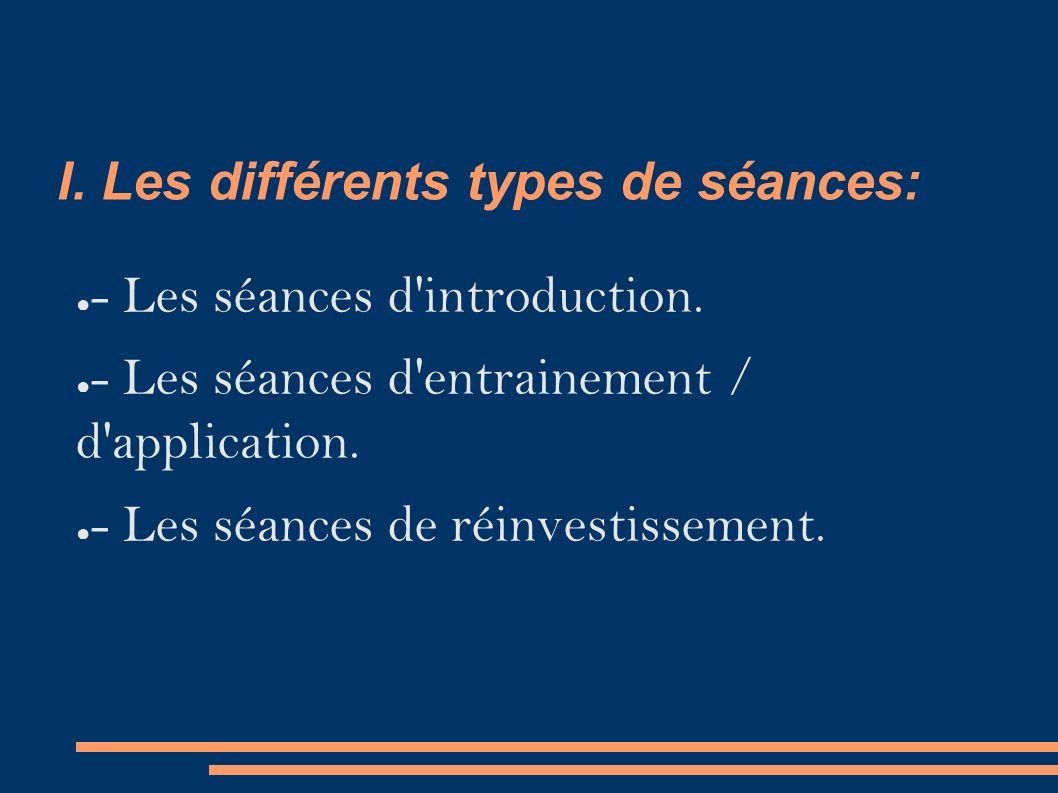 I. Les différents types de séances: ● - Les séances d introduction.