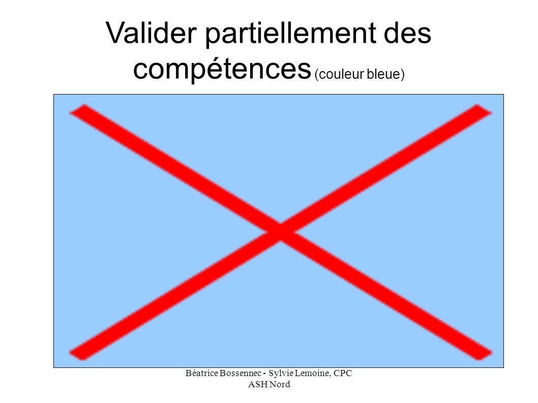 Béatrice Bossennec - Sylvie Lemoine, CPC ASH Nord Valider partiellement des compétences (couleur bleue)