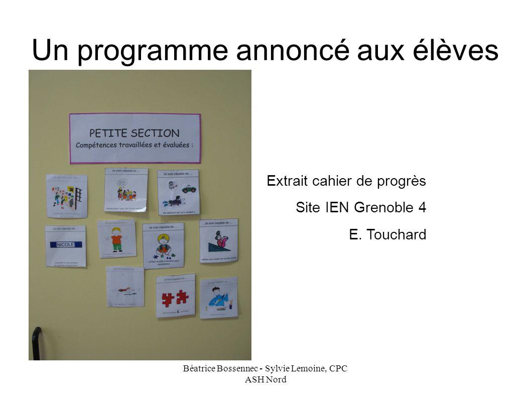 Béatrice Bossennec - Sylvie Lemoine, CPC ASH Nord Un programme annoncé aux élèves Extrait cahier de progrès Site IEN Grenoble 4 E.