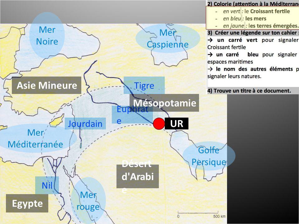 Mer Méditerranée Mer Noire Mer rouge Golfe Persique Mer Caspienne Euphrat e Tigre Nil Jourdain Asie Mineure Mésopotamie Egypte Désert d Arabi e UR