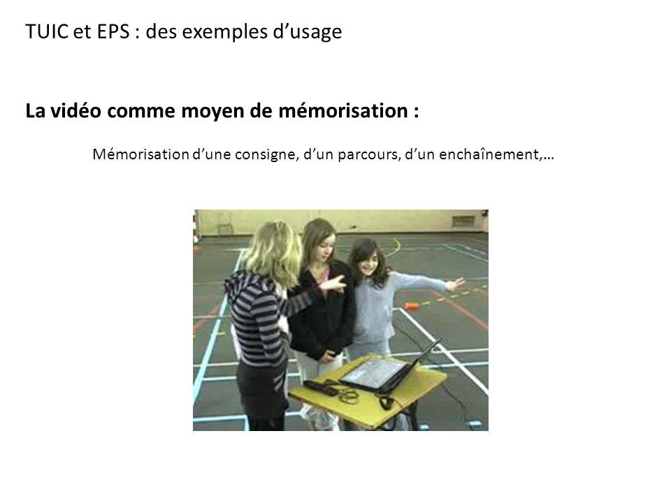 TUIC et EPS : des exemples d'usage La vidéo comme moyen de mémorisation : Mémorisation d'une consigne, d'un parcours, d'un enchaînement,…