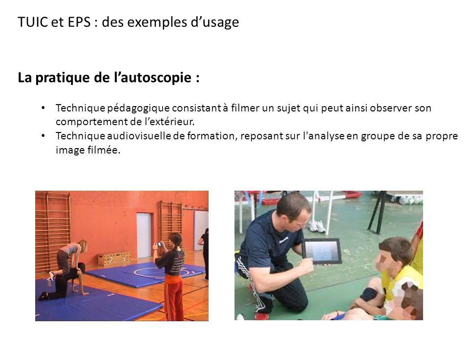 TUIC et EPS : des exemples d'usage La pratique de l'autoscopie : Technique pédagogique consistant à filmer un sujet qui peut ainsi observer son comportement de l'extérieur.