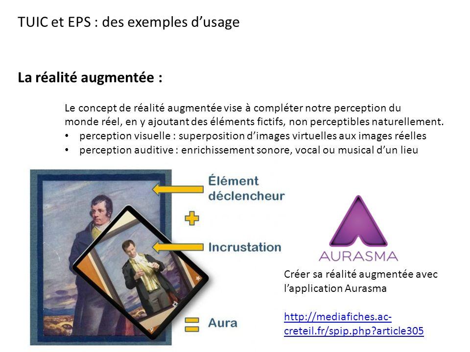 TUIC et EPS : des exemples d'usage La réalité augmentée : Le concept de réalité augmentée vise à compléter notre perception du monde réel, en y ajoutant des éléments fictifs, non perceptibles naturellement.