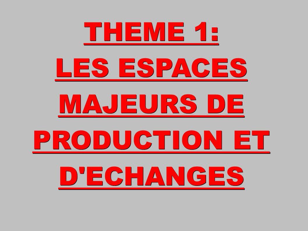 THEME 1: LES ESPACES MAJEURS DE PRODUCTION ET D ECHANGES