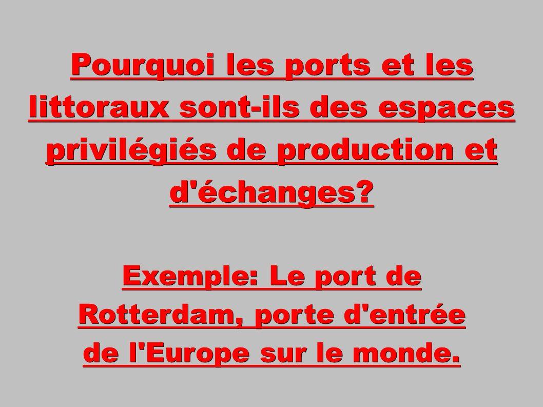 Pourquoi les ports et les littoraux sont-ils des espaces privilégiés de production et d échanges.