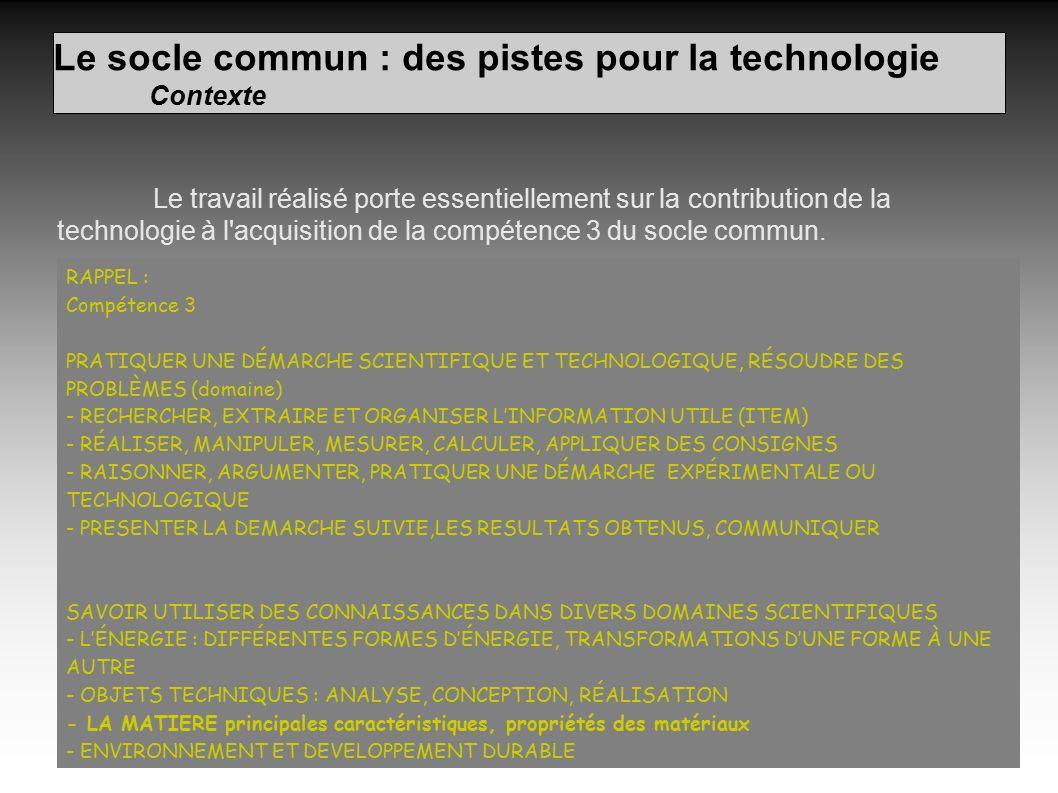 Le socle commun : des pistes pour la technologie Contexte Le travail réalisé porte essentiellement sur la contribution de la technologie à l acquisition de la compétence 3 du socle commun.