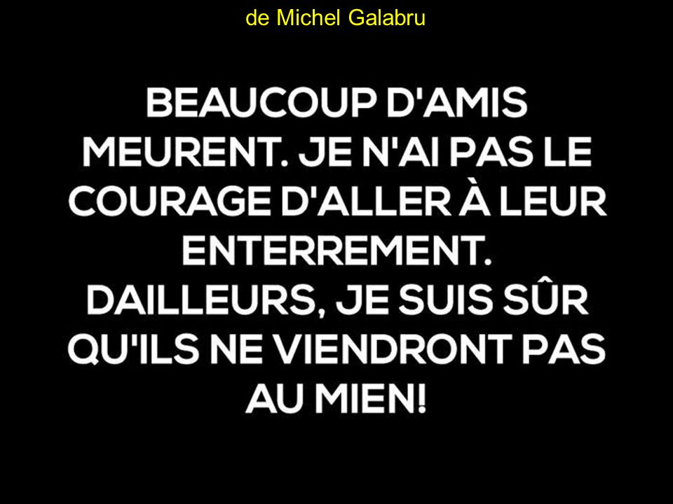 Michel Galabru Ce pince-sans-rire , comme le décrit le réalisateur Jean-Pierre Mocky, avait indiqué en juin 2011 au quotidien La Provence qu il souhaitait pour épitaphe: Ici Galabru repose, il ne fit jamais autre chose .
