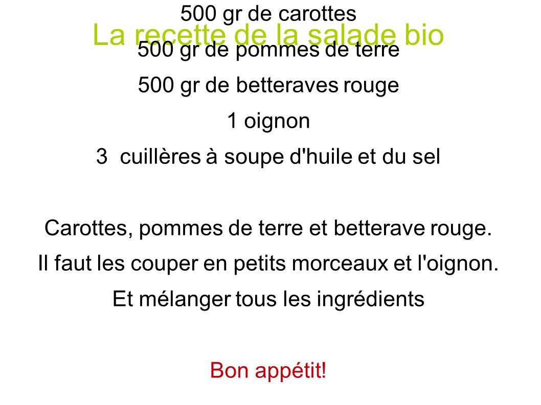 La recette de la salade bio 500 gr de petits pois 500 gr de carottes 500 gr de pommes de terre 500 gr de betteraves rouge 1 oignon 3 cuillères à soupe d huile et du sel Carottes, pommes de terre et betterave rouge.
