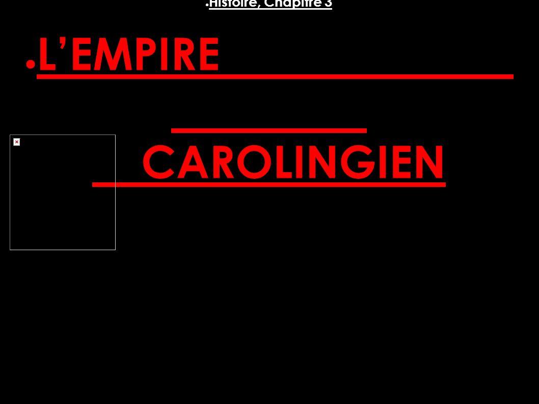 ● Histoire, Chapitre 3 ● L'EMPIRE CAROLINGIEN