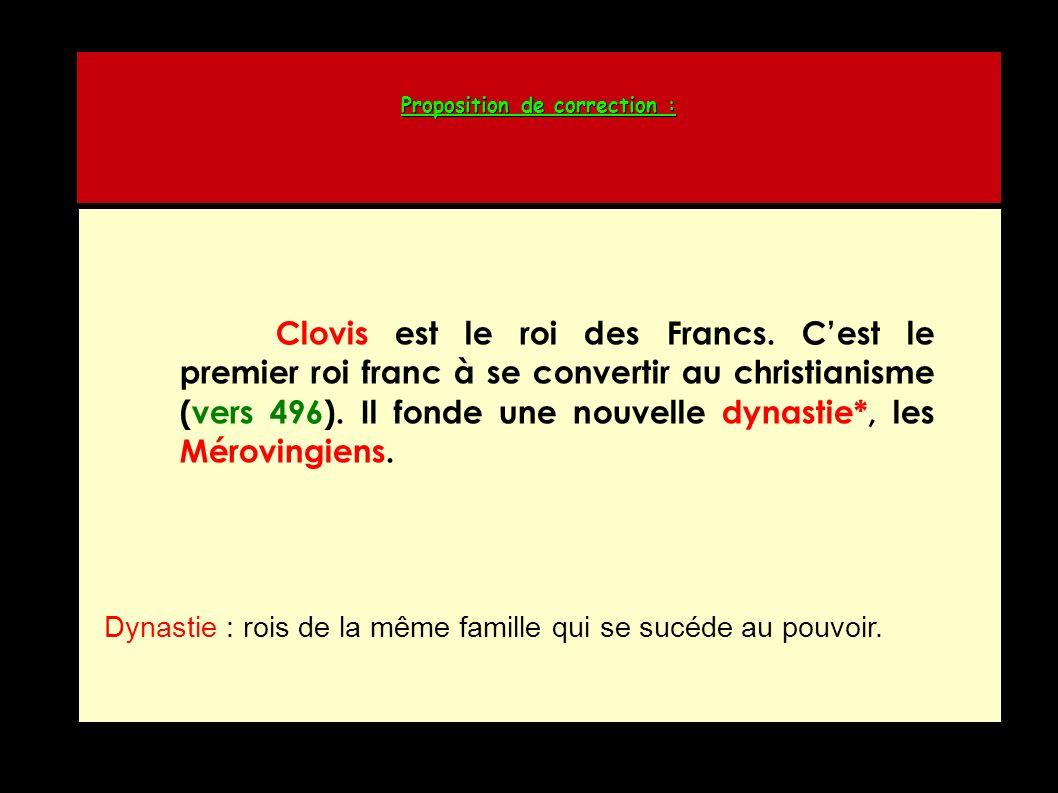 Proposition de correction : Clovis est le roi des Francs.