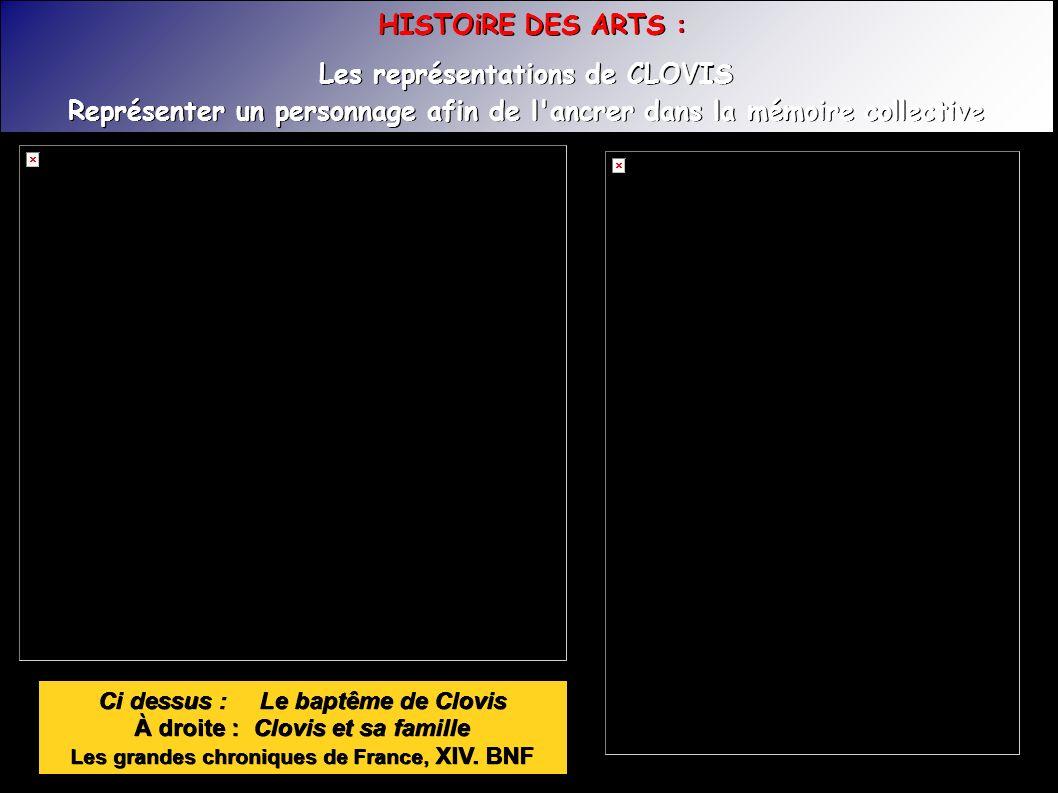 Ci dessus : Le baptême de Clovis À droite : Clovis et sa famille Les grandes chroniques de France, XIV.