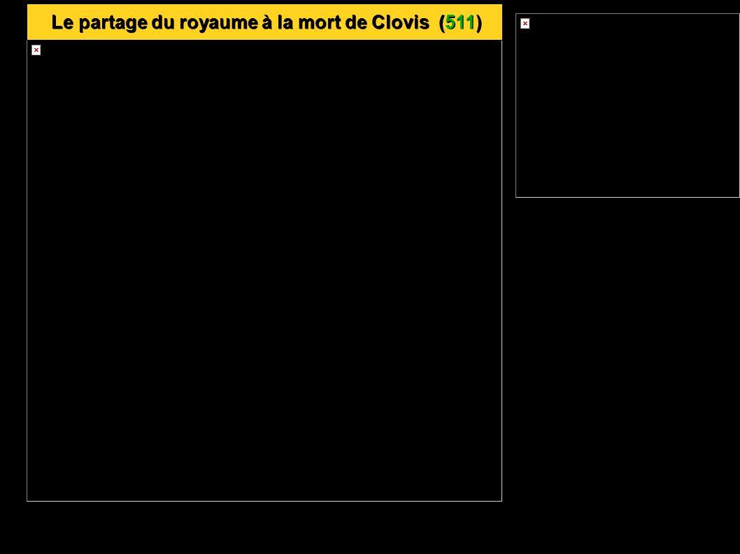 Le partage du royaume à la mort de Clovis (511) Le partage du royaume à la mort de Clovis (511)