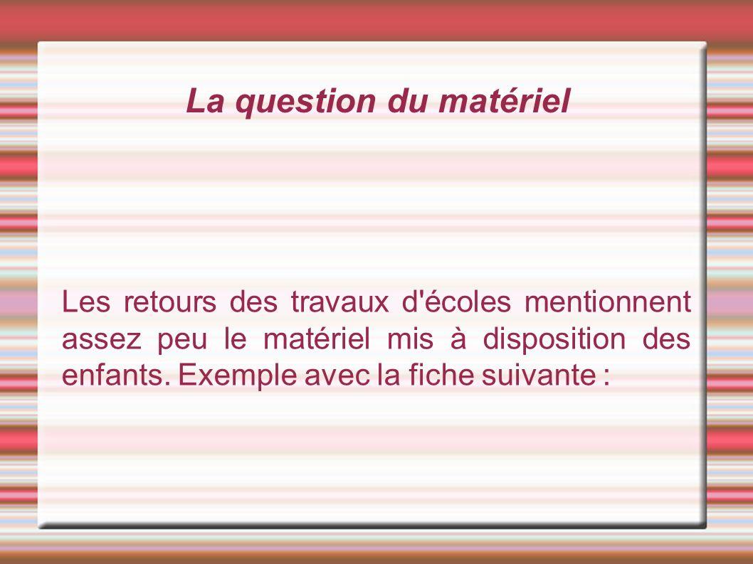 La question du matériel Les retours des travaux d écoles mentionnent assez peu le matériel mis à disposition des enfants.