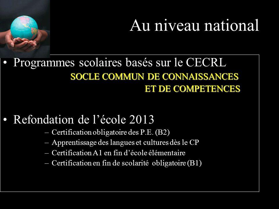 Au niveau national Programmes scolaires basés sur le CECRL SOCLE COMMUN DE CONNAISSANCES SOCLE COMMUN DE CONNAISSANCES ET DE COMPETENCES ET DE COMPETENCES Refondation de l'école 2013 –Certification obligatoire des P.E.