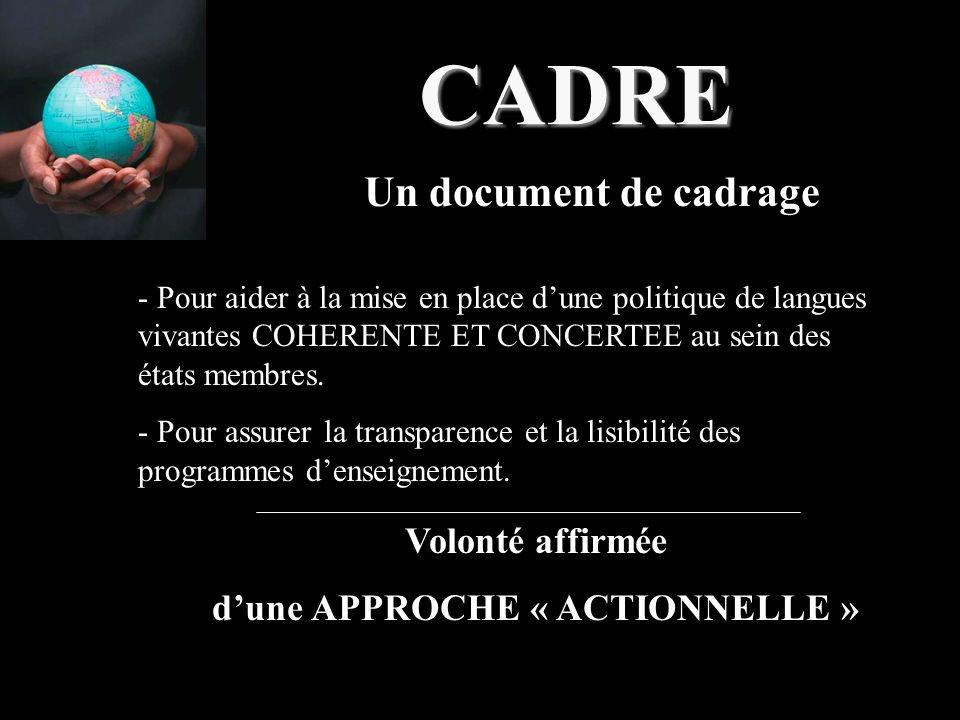 CADRE - Pour aider à la mise en place d'une politique de langues vivantes COHERENTE ET CONCERTEE au sein des états membres.