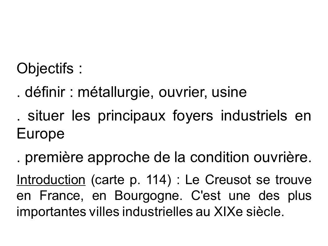 Objectifs :. définir : métallurgie, ouvrier, usine.