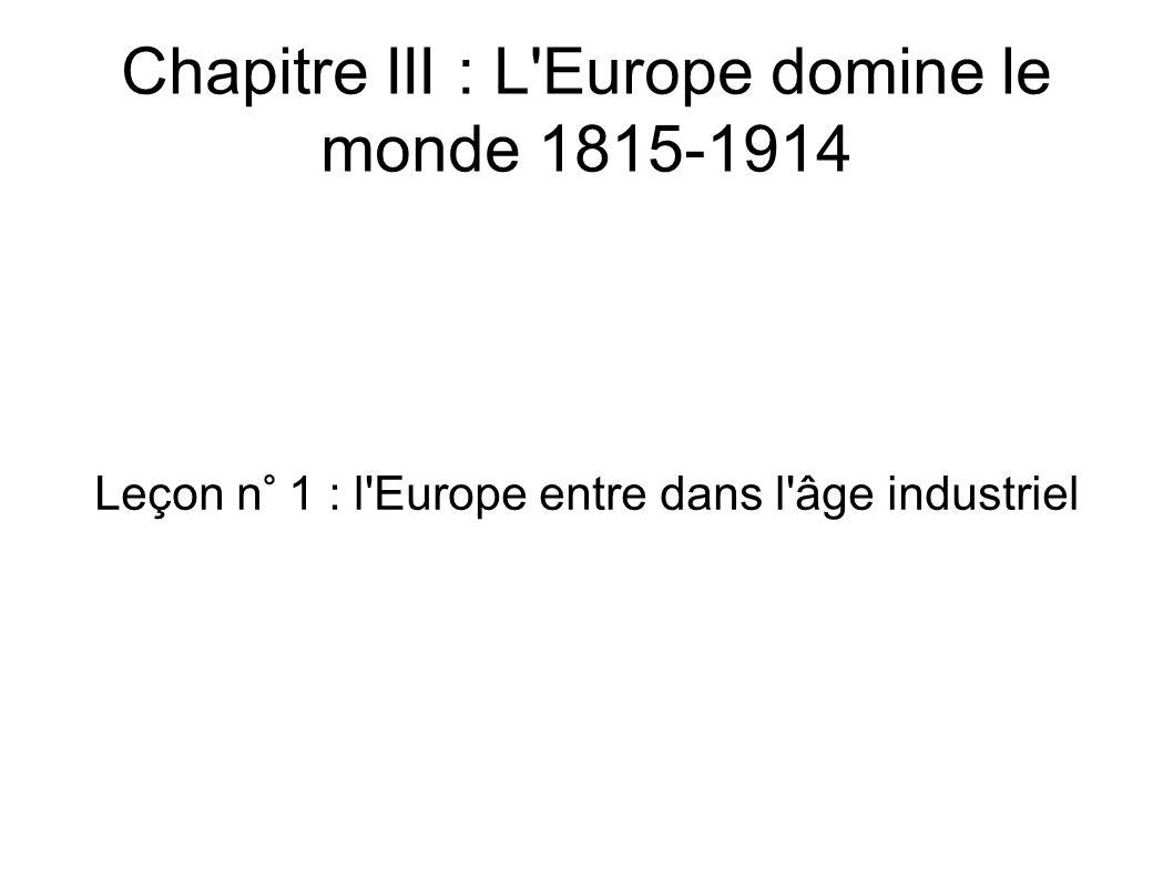 Chapitre III : L Europe domine le monde 1815-1914 Leçon n° 1 : l Europe entre dans l âge industriel