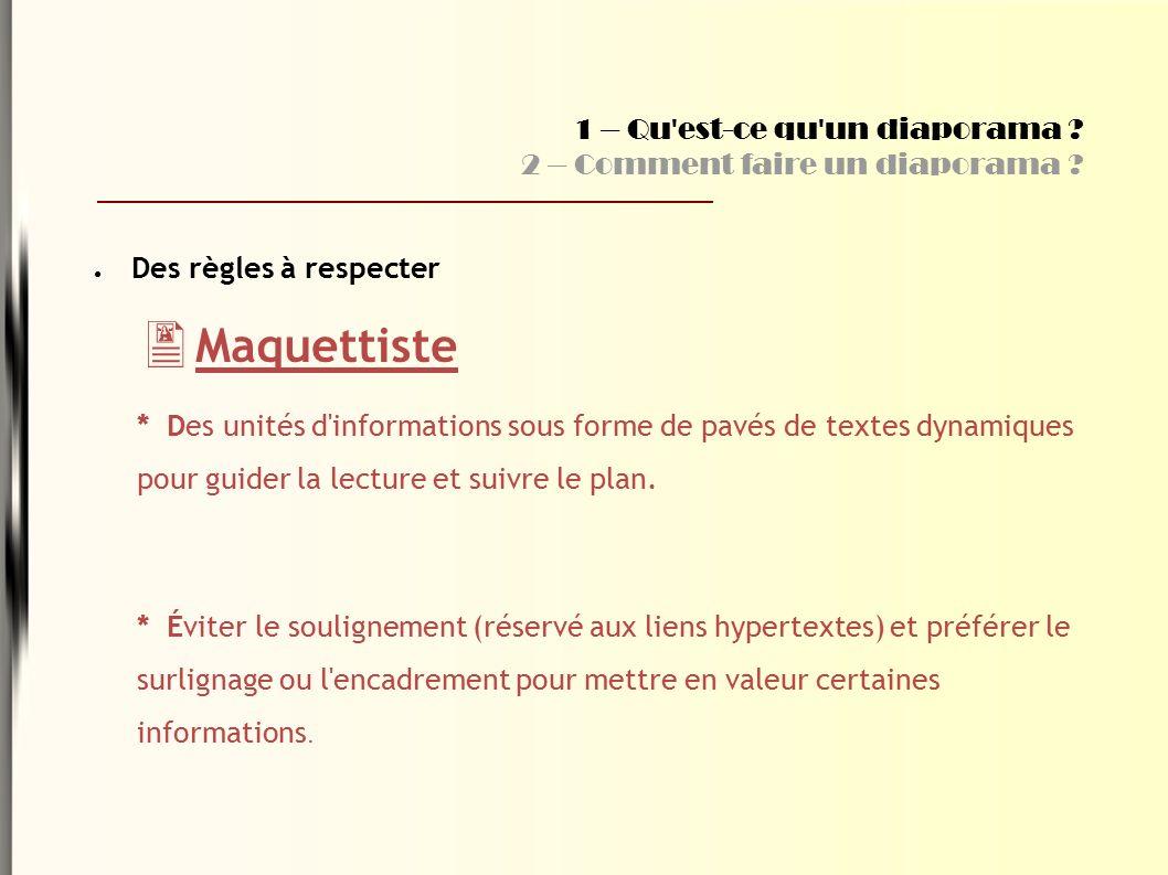 ● Des règles à respecter  Maquettiste * Des unités d informations sous forme de pavés de textes dynamiques pour guider la lecture et suivre le plan.