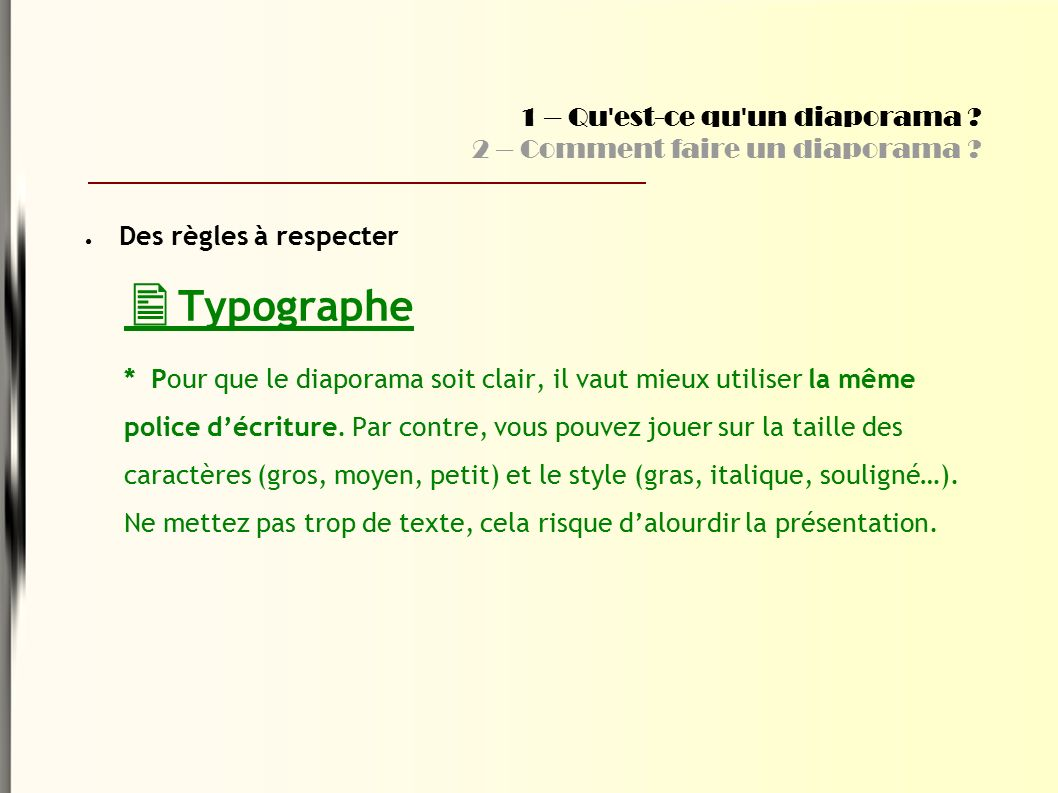 ● Des règles à respecter  Typographe * Pour que le diaporama soit clair, il vaut mieux utiliser la même police d'écriture.