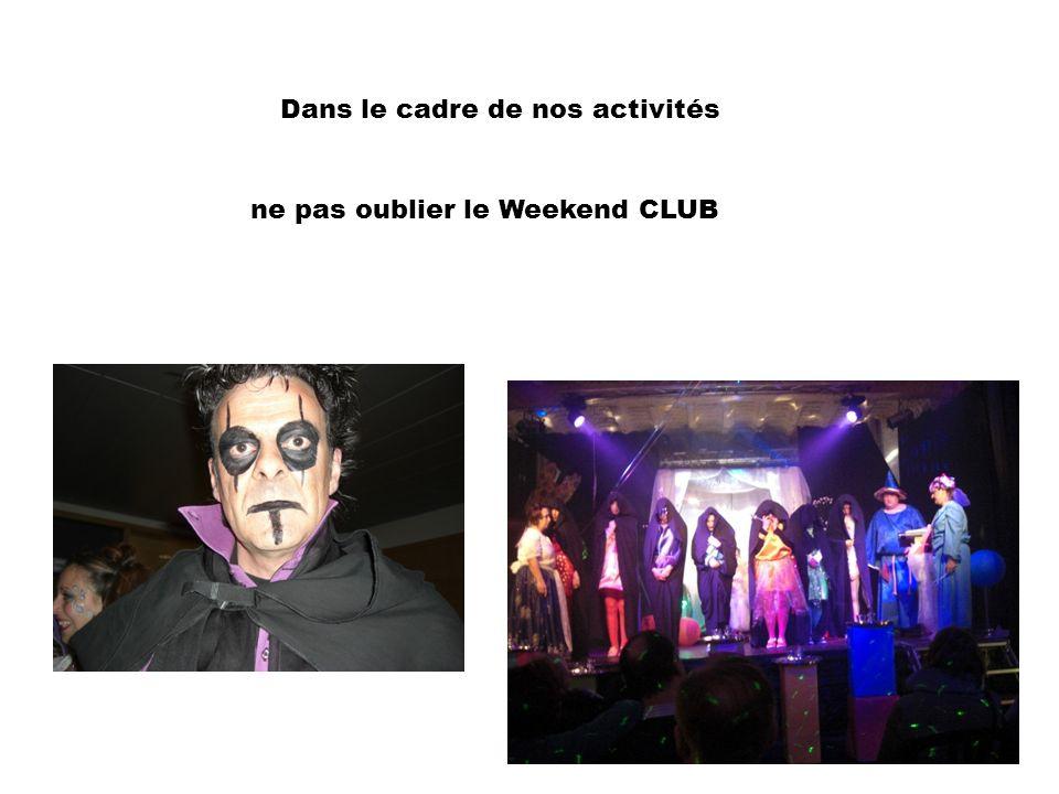 Dans le cadre de nos activités ne pas oublier le Weekend CLUB
