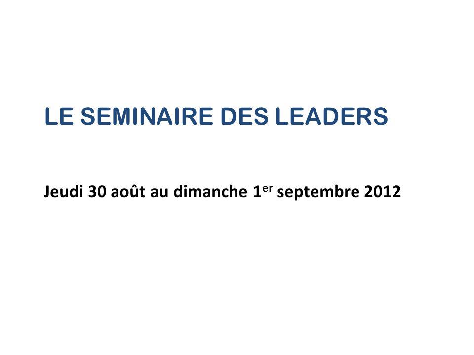 LE SEMINAIRE DES LEADERS Jeudi 30 août au dimanche 1 er septembre 2012