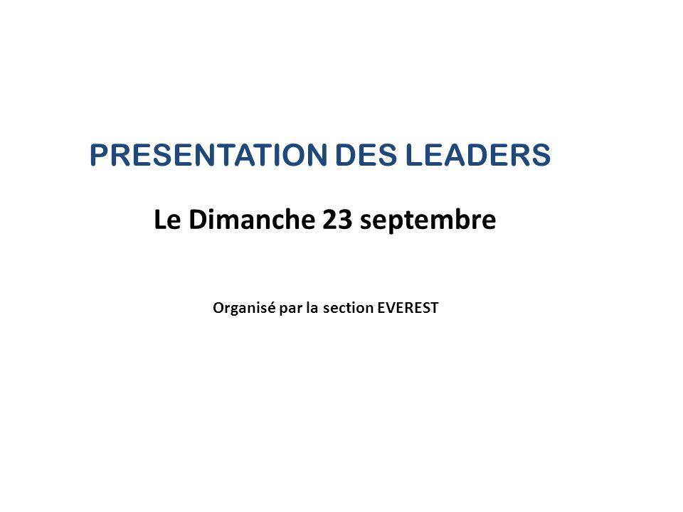 PRESENTATION DES LEADERS Le Dimanche 23 septembre Organisé par la section EVEREST