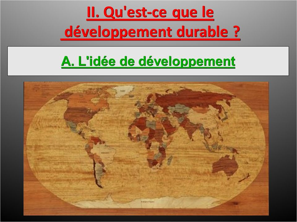II. Qu est-ce que le développement durable développement durable A. L idée de développement