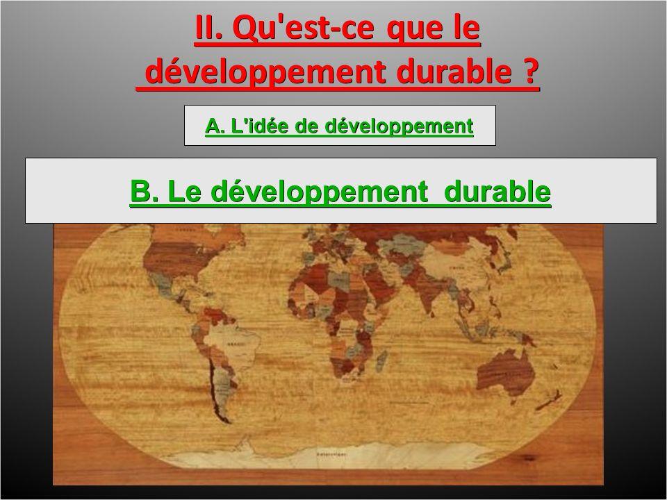 II. Qu est-ce que le développement durable . développement durable .