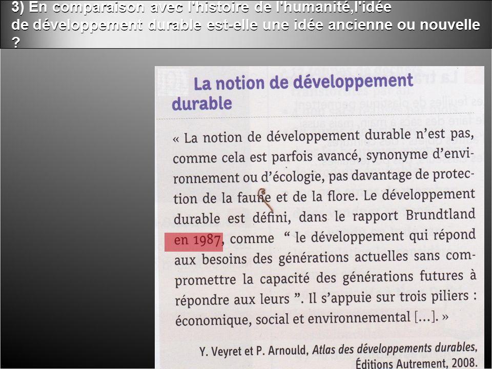 3) En comparaison avec l histoire de l humanité,l idée de développement durable est-elle une idée ancienne ou nouvelle