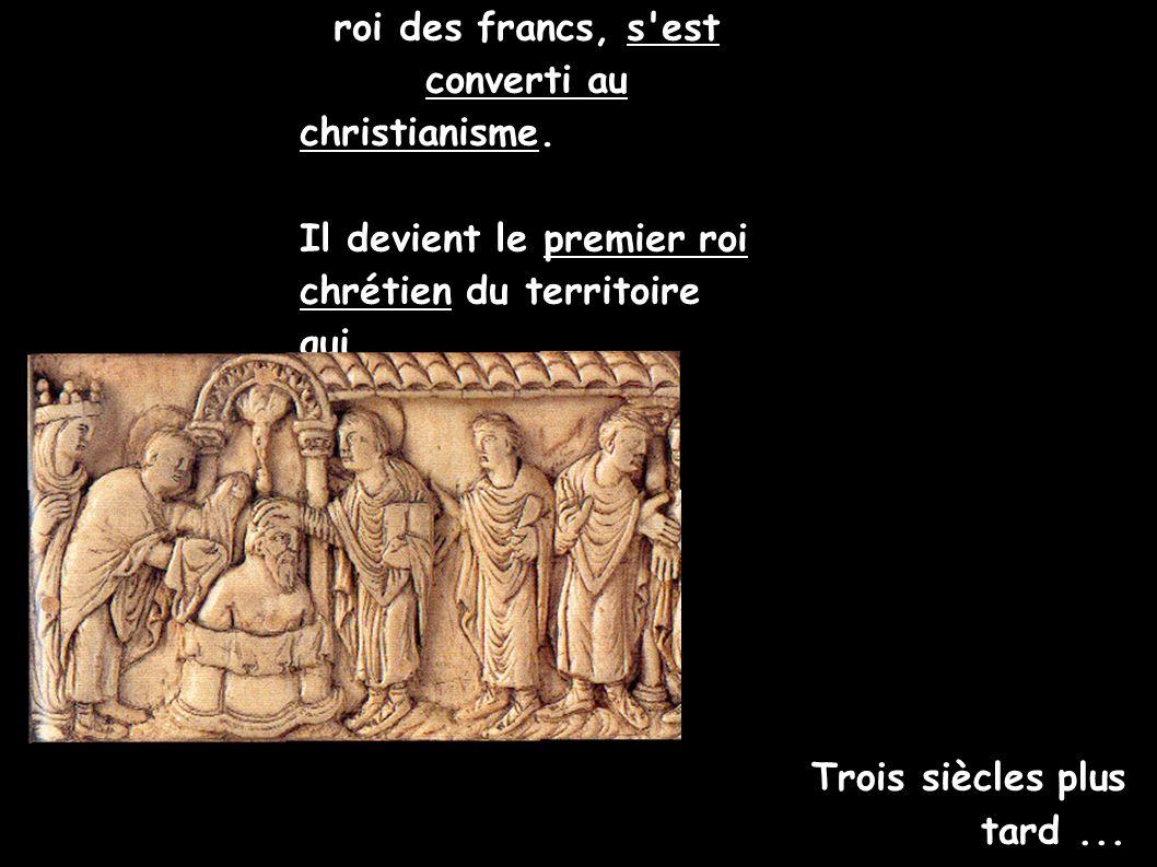 Clovis, roi des francs, s est converti au christianisme.