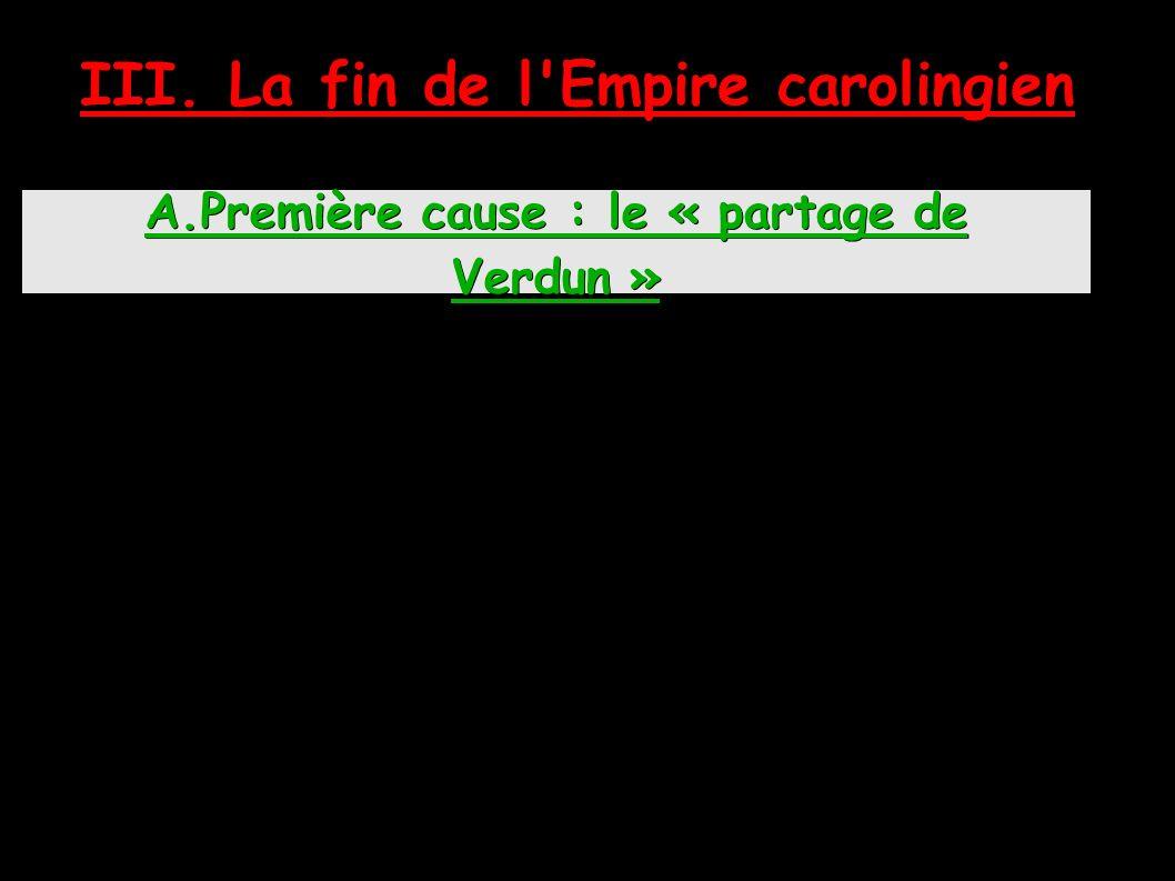 A.Première cause : le « partage de Verdun » III. La fin de l Empire carolingien
