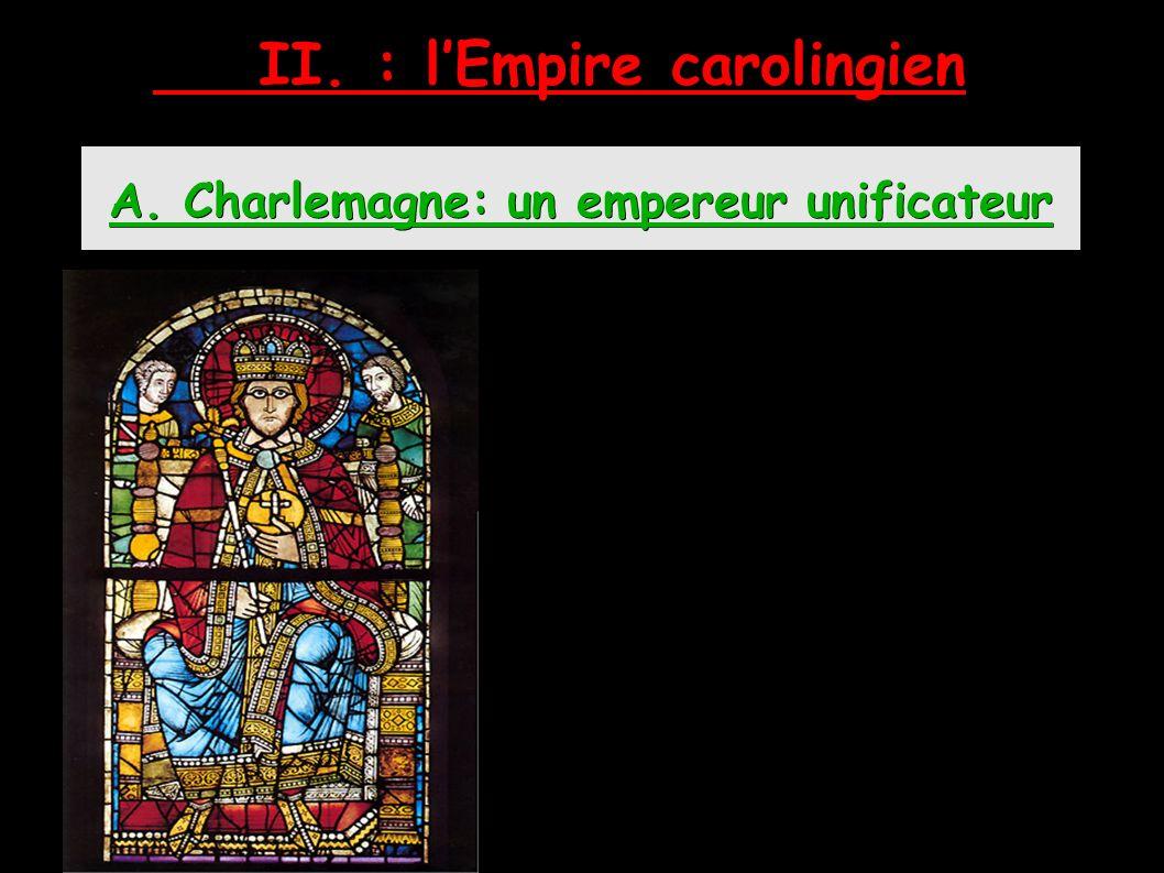 II. : l'Empire carolingien A. Charlemagne: un empereur unificateur