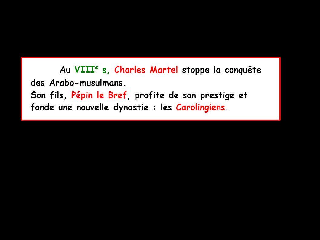 Au VIII e s, Charles Martel stoppe la conquête des Arabo-musulmans.