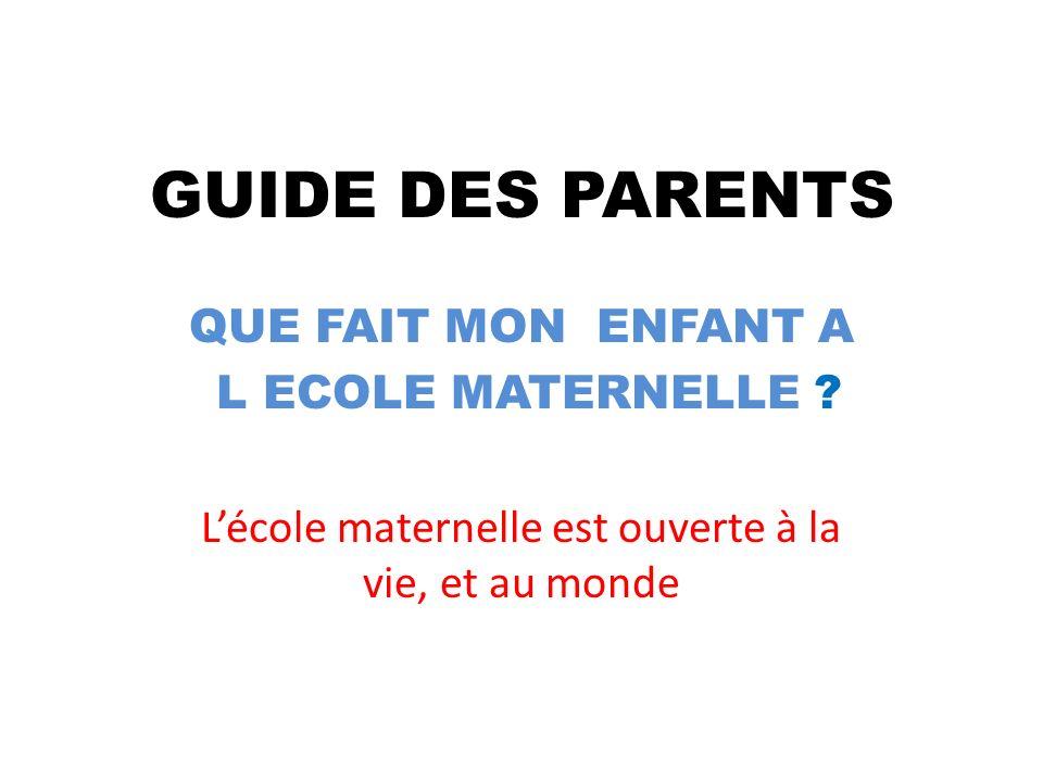 GUIDE DES PARENTS QUE FAIT MON ENFANT A L ECOLE MATERNELLE .