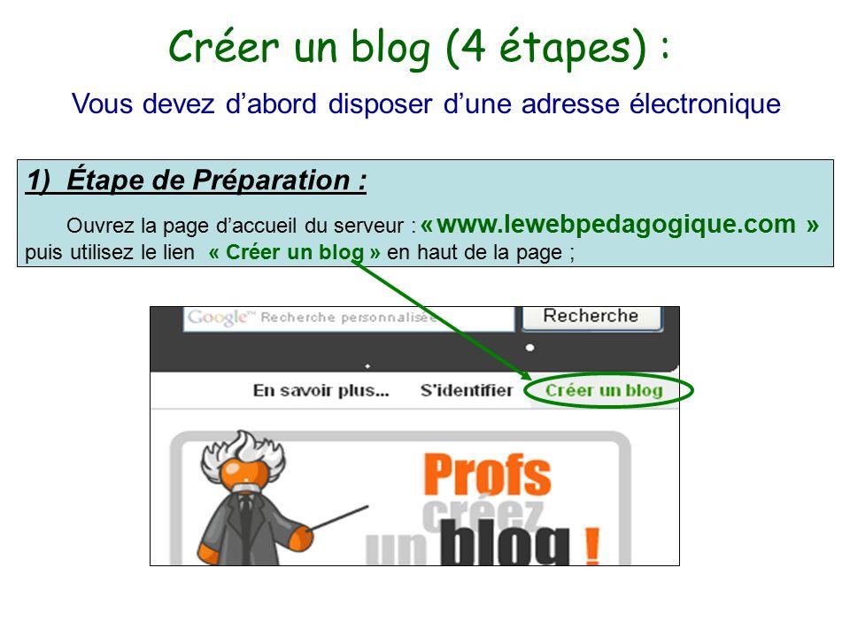 Créer un blog (4 étapes) : Vous devez d'abord disposer d'une adresse électronique 1) Étape de Préparation : Ouvrez la page d'accueil du serveur : « www.lewebpedagogique.com » puis utilisez le lien « Créer un blog » en haut de la page ;