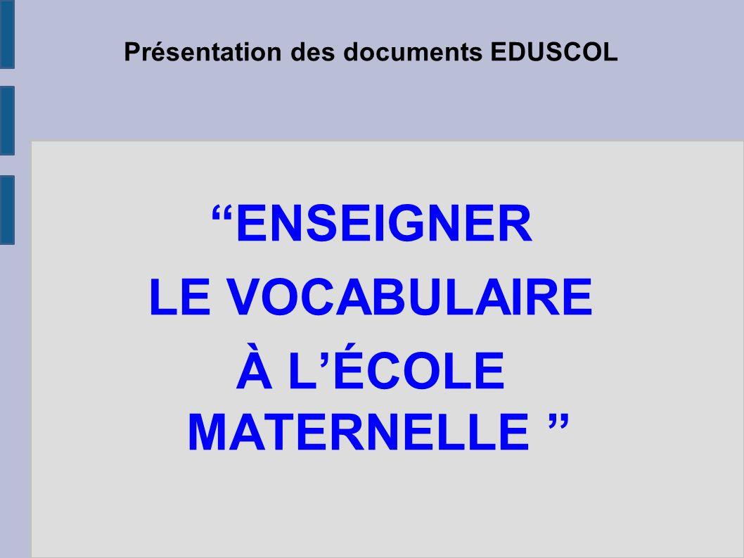 Présentation des documents EDUSCOL ENSEIGNER LE VOCABULAIRE À L'ÉCOLE MATERNELLE GDEM/GDEML 74 Novembre 2010