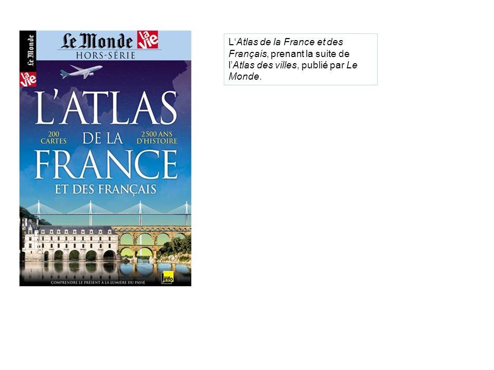 L'Atlas de la France et des Français, prenant la suite de l'Atlas des villes, publié par Le Monde.