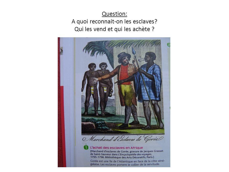 Question: A quoi reconnait-on les esclaves Qui les vend et qui les achète