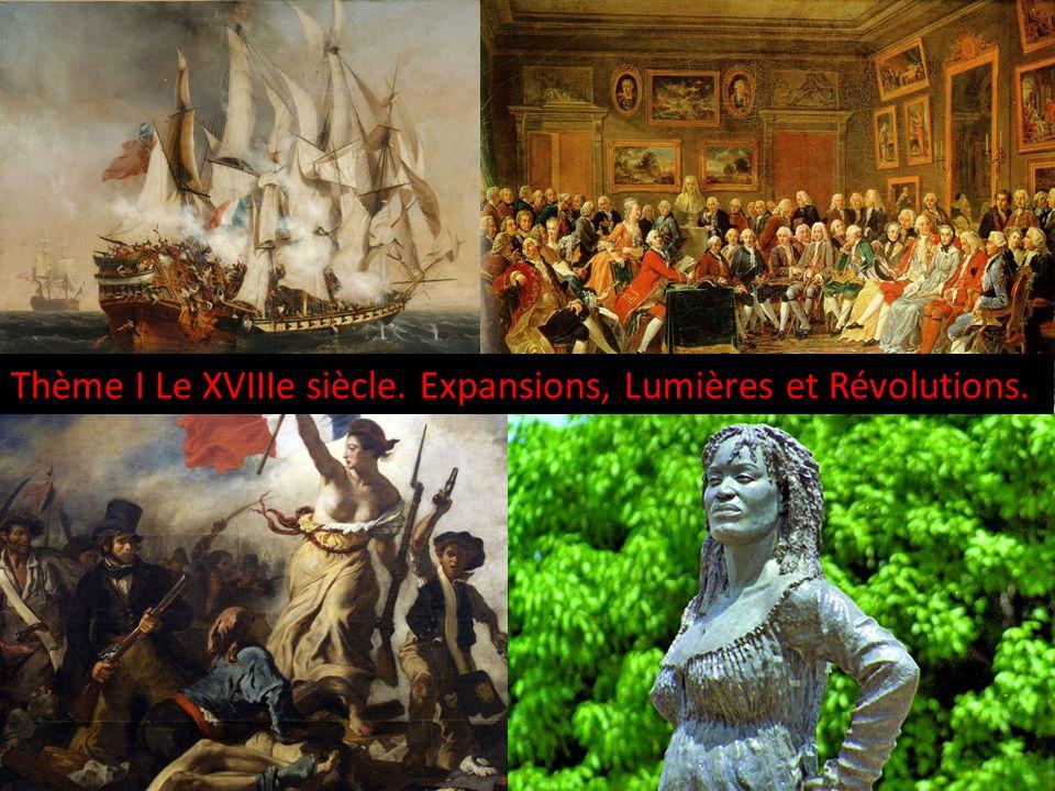 Thème I Le XVIIIe siècle. Expansions, Lumières et Révolutions.