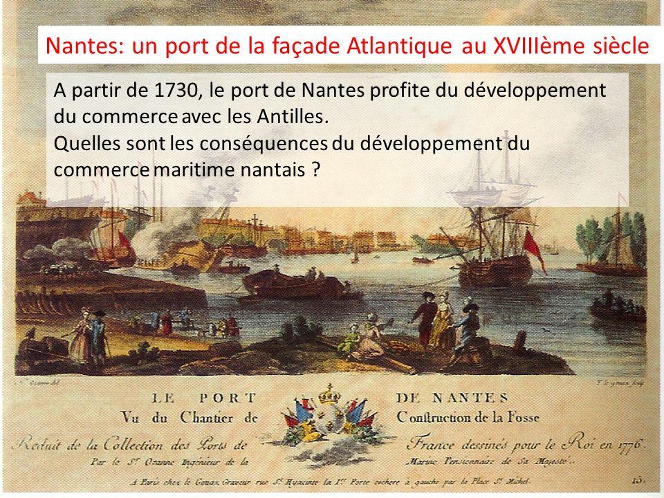 Nantes: un port de la façade Atlantique au XVIIIème siècle A partir de 1730, le port de Nantes profite du développement du commerce avec les Antilles.