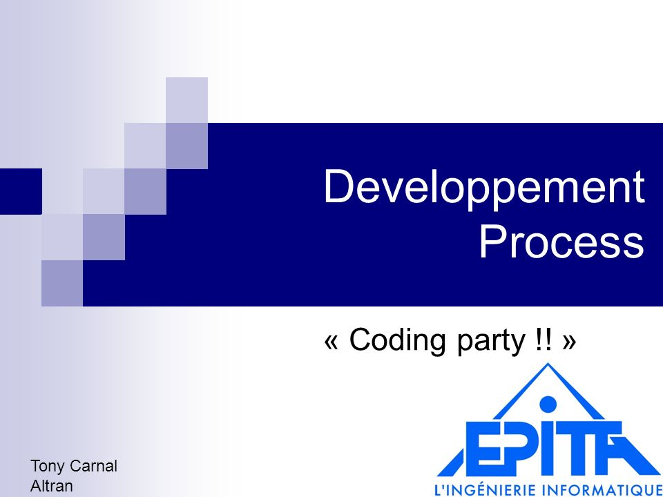 Developpement Process « Coding party !! » Tony Carnal Altran