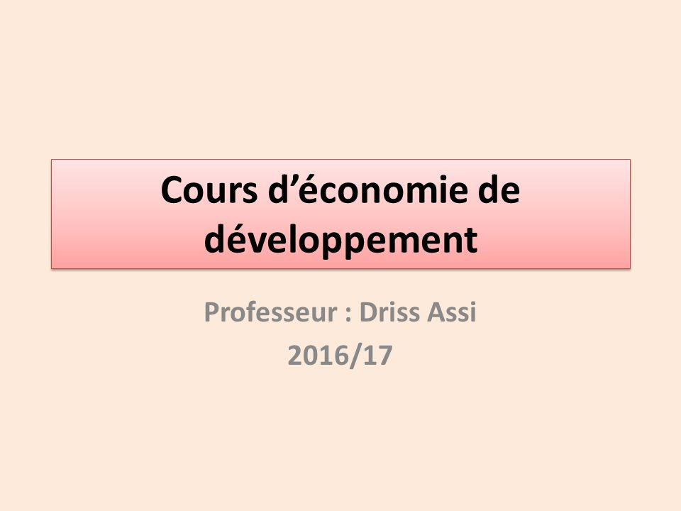 Cours d'économie de développement Professeur : Driss Assi 2016/17