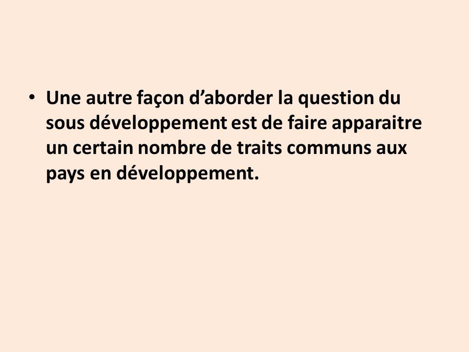 Une autre façon d'aborder la question du sous développement est de faire apparaitre un certain nombre de traits communs aux pays en développement.