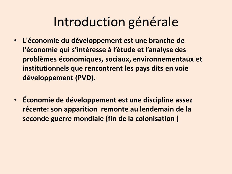 Introduction générale L économie du développement est une branche de l économie qui s'intéresse à l'étude et l'analyse des problèmes économiques, sociaux, environnementaux et institutionnels que rencontrent les pays dits en voie développement (PVD).