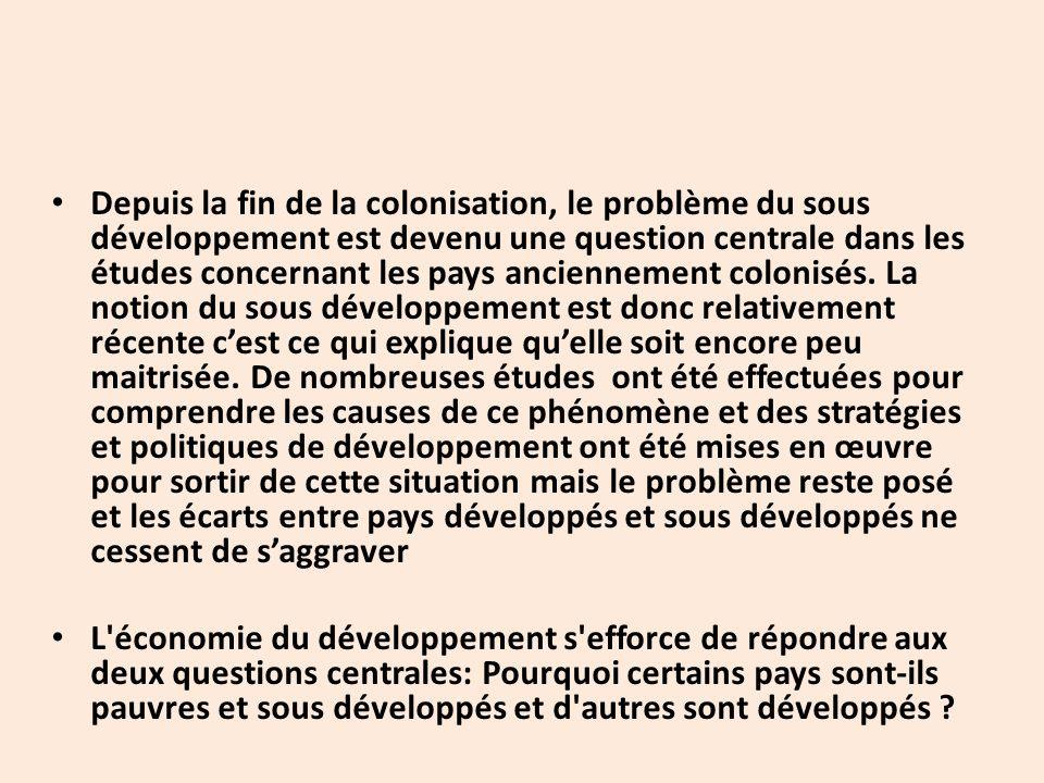 Depuis la fin de la colonisation, le problème du sous développement est devenu une question centrale dans les études concernant les pays anciennement colonisés.