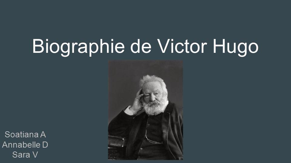 Biographie de Victor Hugo Soatiana A Annabelle D Sara V