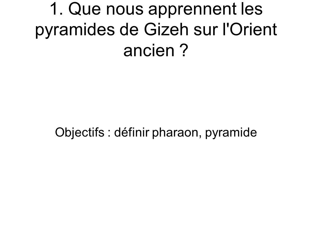 1. Que nous apprennent les pyramides de Gizeh sur l Orient ancien .
